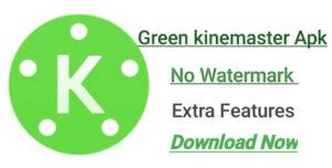 Green Kinemaster Pro Apk Fully Unlocked Version